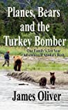 Planes, Bears and the Turkey Bomber by James  Oliver