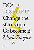 Do Disrupt: Change the status quo. Or become it.