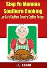 Low Carb Southern Country Cooking Recipes by C C  Cason