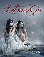 Let Me Go (Let Me Go, #1)