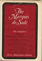 The Marquis de Sade: Justine, Philosophy in the Bedroom and other Writings