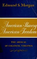 American Slavery - American Freedom: The Ordeal of Colonial Virginia
