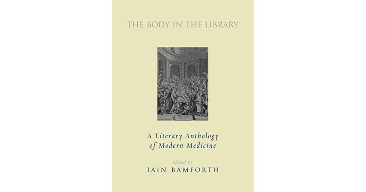 The Body in the Library: A Literary Anthology of Modern Medicine by