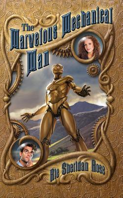 The Marvelous Mechanical Man by Rie Sheridan Rose