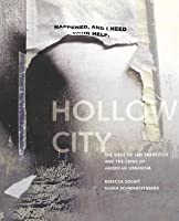 Hollow City: The Siege of San Francisco and the Crisis of American Urbanism