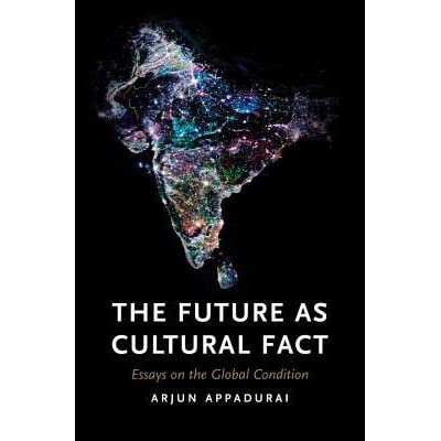 the future as cultural fact essays on the global condition by the future as cultural fact essays on the global condition by arjun appadurai