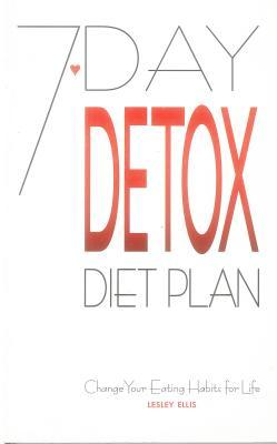 7-Day Detox Diet Plan: Change Your Eating Habits for Life by Lesley