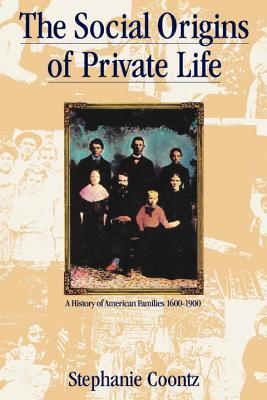 The Social Origins of Private Life: A History of American Families 1600-1900