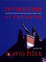 Revolution at the Gates: A Selection of Writings from February to October 1917