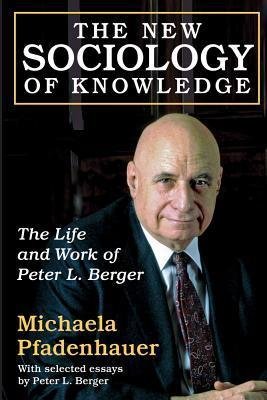 The New Sociology of Knowledge The Life and Work of Peter L
