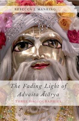The Fading Light of Advaita Acarya Three Hagiographies