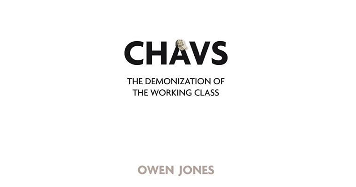 Illusion Vs Reality In Sky Over Owen >> Chavs The Demonization Of The Working Class By Owen Jones