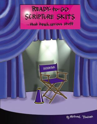 Ready To Go Scripture Skits: That Teach Serious Stuff