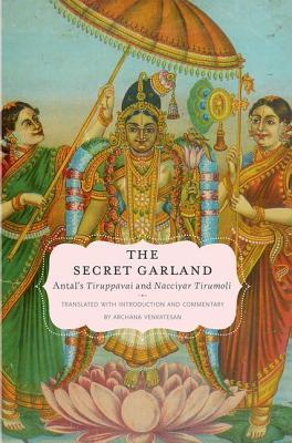 The Secret Garland Antal's Tiruppavai and Nacciyar Tirumoli