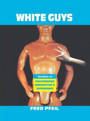 White Guys: Studies in Postmodern Domination and Difference
