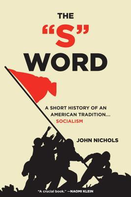"The ""S"" Word: A Short History of an American Tradition...Socialism"
