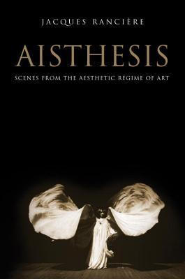 Aisthesis: Scenes from the Aesthetic Regime of Art