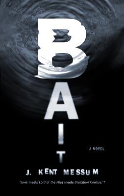 Bait by J. Kent Messum
