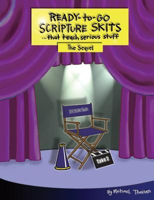 Ready-To-Go Scripture Skits (That Teach Serious Stuff): The Sequel