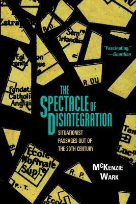 The Spectacle of Disintegration by McKenzie Wark