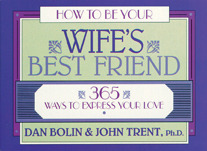 How to Be Your Wife's Best Friend by Dan Bolin