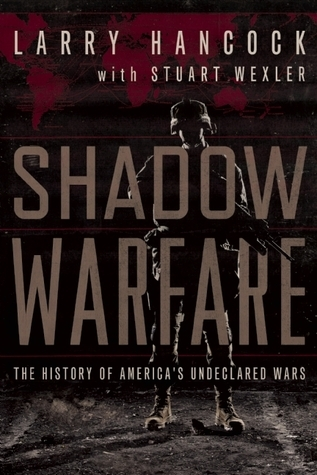 Shadow Warfare  The History of America's Undeclared Wars