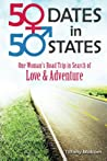 50 Dates in 50 States: One Woman's Road Trip in Search of Love & Adventure