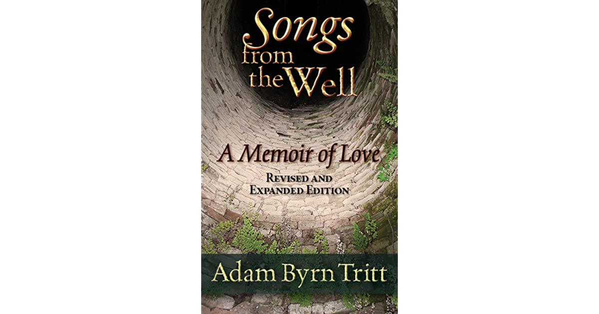 Songs From The Well A Memoir Of Love And Grief By Adam Byrn Tritt