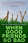When Good Friends Go Bad by Ellie Campbell