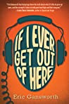 If I Ever Get Out of Here by Eric Gansworth