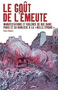 Le goût de l'émeute : Manifestations et violences de rue dans Paris et sa banlieue à la Belle Époque