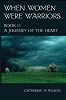 A Journey of the Heart (When Women Were Warriors, #2)
