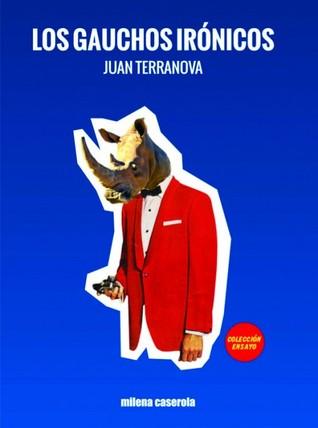 Los gauchos irónicos by Juan Terranova