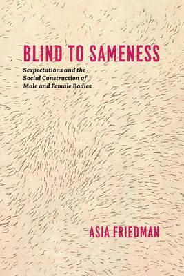 Blind to Sameness Sexpectations and the Social Construction of Male and Female Bodies