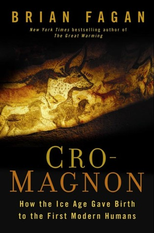 Cro-Magnon: How the Ice Age Gave Birth to the First Modern Humans by