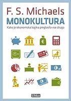 Monokultura; Kako je ekonomska logika preglasila vse drugo