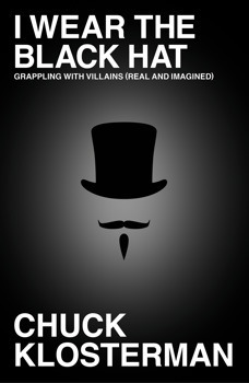 I Wear the Black Hat Grappling with Villains (Real and Imagined)