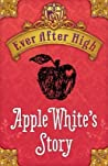 Apple White's Story (Ever After High, #0.1)