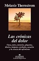Las Cronicas del Dolor: Curas, Mitos, Misterios, Plegarias, Diarios, Imagenes Cerebrales, Curacion y la Ciencia del Sufrimiento
