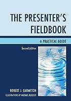 The Presenter's Fieldbook: A Practical Guide
