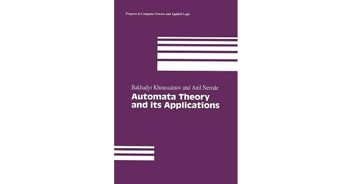 Automata Theory and Its Applications by Bakhadyr Khoussainov