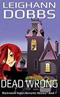 Dead Wrong (Blackmoore Sisters Mystery, #1)