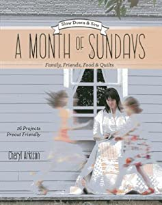 A Month of Sundays: Family, Friends, Food & Quilts: Slow Down & Sew: 16 Projects, Precut Friendly
