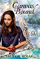 Canvas Bound (Captive Art) (Volume 1)
