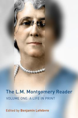 The L.M. Montgomery Reader, Volume 1: A Life in Print
