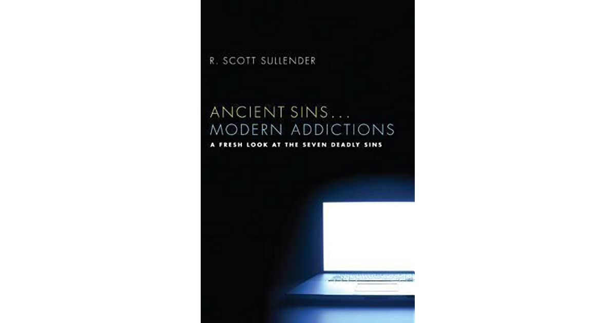 Ancient Sins . . . Modern Addictions: A Fresh Look at the Seven Deadly Sins
