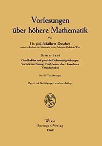 Vorlesungen Uber Hohere Mathematik: Gewohnliche Und Partielle Differentialgleichungen. Variationsrechnung. Funktionen Einer Komplexen Veranderlichen