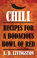 Chili: Recipes for a Bodacious Bowl of Red
