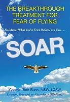 Soar: The Breakthrough Treatment for Fear of Flying