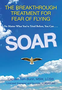 Soar: The Breakthrough Treatment for Fear of Flying